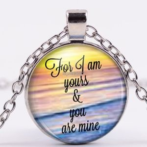 Necklace- NEW- For I Am Yours and You Are Mine